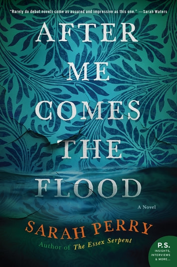 After Me Comes the Flood - A Novel ebook by Sarah Perry