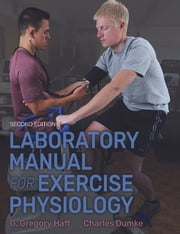 Laboratory Manual for Exercise Physiology, 2E ebook by G. Gregory Haff, Charles Dumke