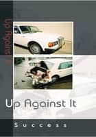 Up Against It ebook by Success