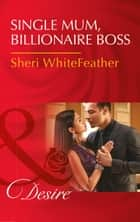 Single Mom, Billionaire Boss (Mills & Boon Desire) (Billionaire Brothers Club, Book 2) ebook by Sheri WhiteFeather