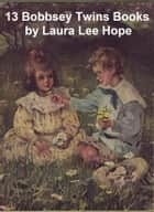 Bobbsey Twins: 13 Books ebook by Hope, Laura Lee