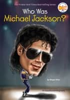 Who Was Michael Jackson? ebook by Megan Stine, Who HQ, Joseph J. M. Qiu