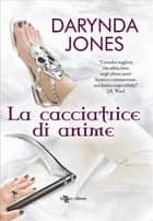 La cacciatrice di anime ebook by Darynda Jones