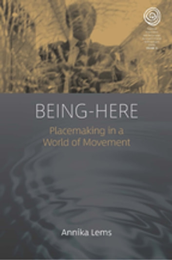 Being-Here - Placemaking in a World of Movement ebook by Annika Lems