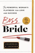 Boss Bride - The Powerful Woman's Playbook for Love and Success ebook by Charreah K. Jackson