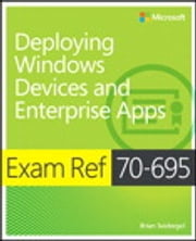 Exam Ref 70-695 Deploying Windows Devices and Enterprise Apps (MCSE) ebook by Brian Svidergol
