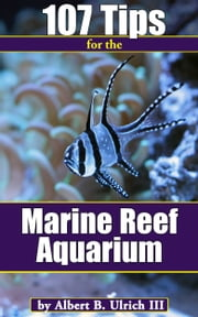107 Tips for the Marine Reef Aquarium ebook by Albert B. Ulrich III