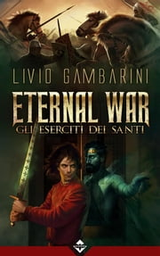 Eternal War - Gli Eserciti dei Santi ebook by Livio Gambarini