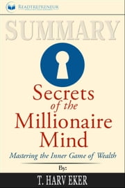 Summary: Secrets of the Millionaire Mind: Mastering the Inner Game of Wealth ebook by Readtrepreneur Publishing