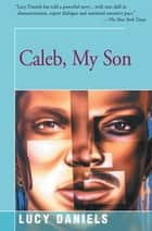 Caleb, My Son eBook by Lucy Daniels