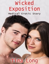 Wicked Exposition: Medical Erotic Story ebook by Tina Long