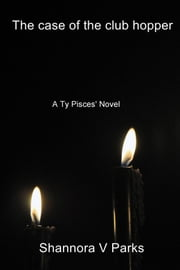 The case of the club hopper - A Ty Pisces' Novel ebook by Shannora V Parks