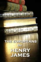 The Europeans, By Henry James ebook by Henry James
