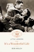 52 Little Lessons from It's a Wonderful Life ebook by Bob Welch