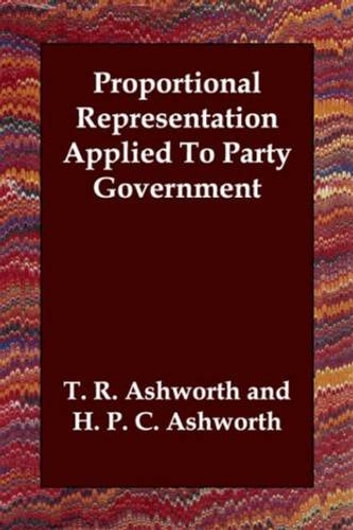 Proportional Representation Applied To Party Government ebook by T. R. Ashworth And H. P. C. Ashworth