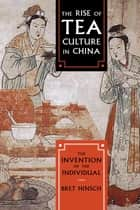 The Rise of Tea Culture in China ebook by Bret Hinsch