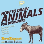 How to Draw Animals for Beginners - Your Step By Step Guide to Drawing Animals For Beginners audiobook by HowExpert, Luanna Eroles