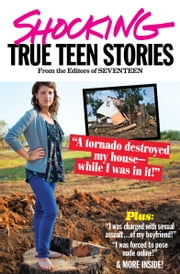Seventeen's Shocking True Teen Stories ebook by