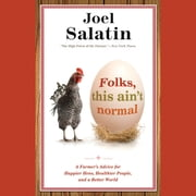 Folks, This Ain't Normal - A Farmer's Advice for Happier Hens, Healthier People, and a Better World 有聲書 by Joel Salatin