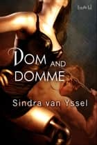 Dom and Domme ebook by Sindra van Yssel