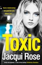 Toxic: The addictive new crime thriller from the best selling author that will have you gripped in 2018 ebook by Jacqui Rose