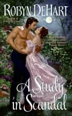 A Study in Scandal ebook by Robyn DeHart