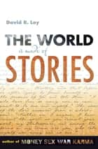 The World Is Made of Stories ebook by David R. Loy