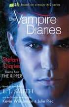 The Vampire Diaries: Stefan's Diaries: The Ripper - Book 4 ebook by L J Smith