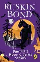 Panther's Moon and Other Stories ebook by Ruskin Bond