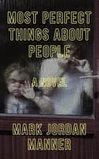 Most Perfect Things About People ebook by Mark Jordan Manner