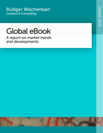 Global eBook 2016 - A report on market trends and developments ebook by Rüdiger Wischenbart,Carlo Carrenho,Dayou Chen,Javier Celaya,Yanhong Kong,Miha Kovac,Vinutha Malya,Julia Coufal