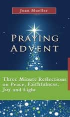 Praying Advent ebook by Joan Mueller