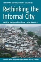 Rethinking the Informal City - Critical Perspectives from Latin America ebook by Peter Kellett, Lea Knudsen Allen, Felipe Hernández