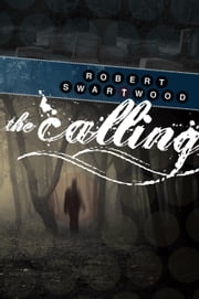 The Calling: A Supernatural Thriller ebook by Robert Swartwood