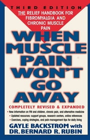 When Muscle Pain Won't Go Away - The Relief Handbook for Fibromyalgia and Chronic Muscle Pain ebook by Gayle Backstrom,Bernard Rubin