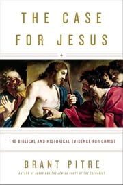 The Case for Jesus - The Biblical and Historical Evidence for Christ ebook by Brant Pitre,Robert Barron