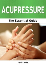 Acupressure: The Essential Guide ebook by Denis Jevon
