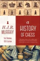 A History of Chess - The Original 1913 Edition ebook by H.J.R. Murray