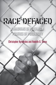 Race Defaced - Paradigms of Pessimism, Politics of Possibility ebook by Rodolfo Torres,Christopher Kyriakides