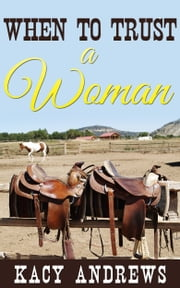 When to Trust a Woman ebook by Kacy Andrews