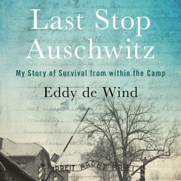Last Stop Auschwitz - My Story of Survival from within the Camp audiobook by Eliazar de Wind