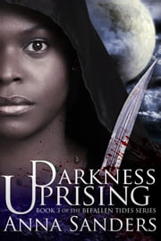 Darkness Uprising (An Urban Fantasy Novel) - Befallen Tides, #3 ebook by Anna Sanders