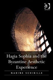 Hagia Sophia and the Byzantine Aesthetic Experience ebook by Dr Nadine Schibille