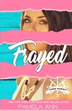 Frayed (Torn Series: 2) ebook by Pamela Ann