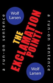The Exclamation Point! ebook by Wolf Larsen