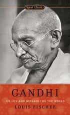Gandhi - His Life and Message for the World ebook by Louis Fischer