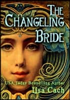 The Changeling Bride ebook by Lisa Cach