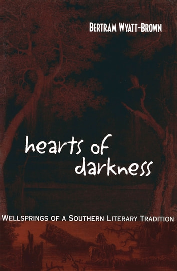 Hearts of Darkness - Wellsprings of a Southern Literary Tradition ebook by Bertram Wyatt-Brown