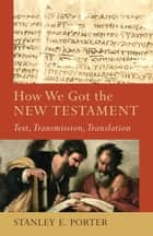 How We Got the New Testament (Acadia Studies in Bible and Theology) ebook by Stanley E. Porter,Craig Evans,Lee McDonald