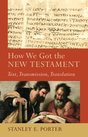 How We Got the New Testament (Acadia Studies in Bible and Theology) - Text, Transmission, Translation ebook by Stanley E. Porter,Craig Evans,Lee McDonald